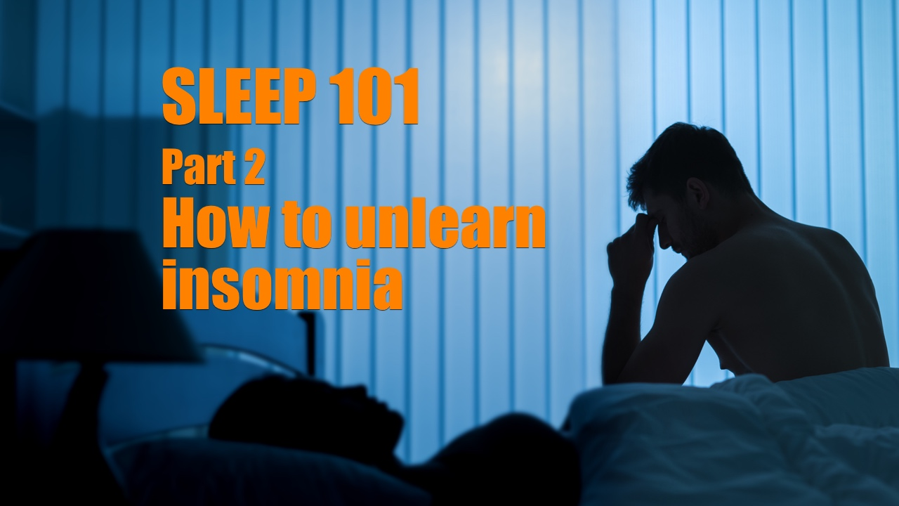 Sleep 101 Part 2 How to unlearn insomnia